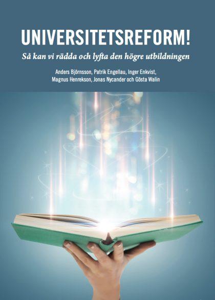 Universitetsreform! Så kan vi rädda och lyfta den högre utbildningen.   av professor Magnus Henrekson, Patrik Engellau et al