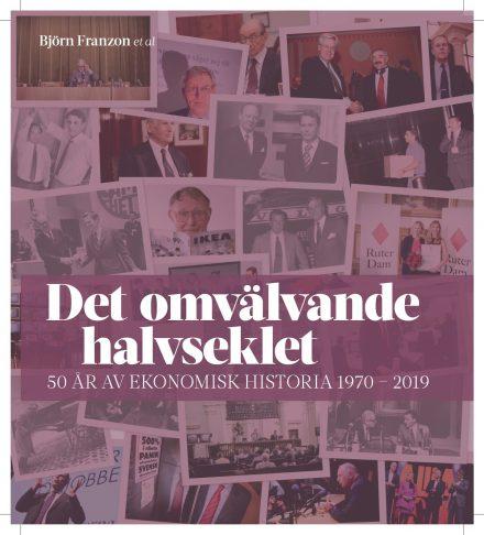 Ny bok: Det omvälvande halvseklet – 50 år av ekonomisk historia     av Björn Franzon et al